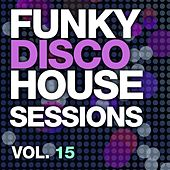 Funky Disco House Sessions Vol. 15 - EP by Various Artists