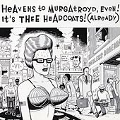 Heavens To Murgatroyd, Even! It's Thee Headcoats! (Already) by Thee Headcoats