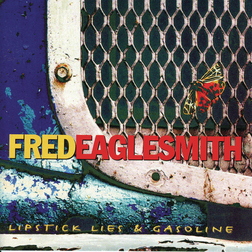 Lipstick, Lies & Gasoline by Fred Eaglesmith