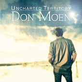 Uncharted Territory by Don Moen