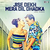 Jise Dekh Mera Dil Dhadka (Love Songs) by Various Artists