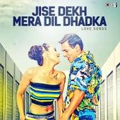 Jise Dekh Mera Dil Dhadka (Love Songs) by Various Artists