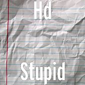 Stupid by HD