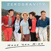 Make You Mine by Zero Gravity