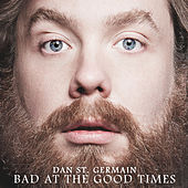 Bad at the Good Times by Dan St. Germain