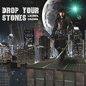 Drop Your Stones by Laurel Crown