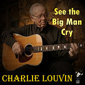 See the Big Man Cry by Charlie Louvin