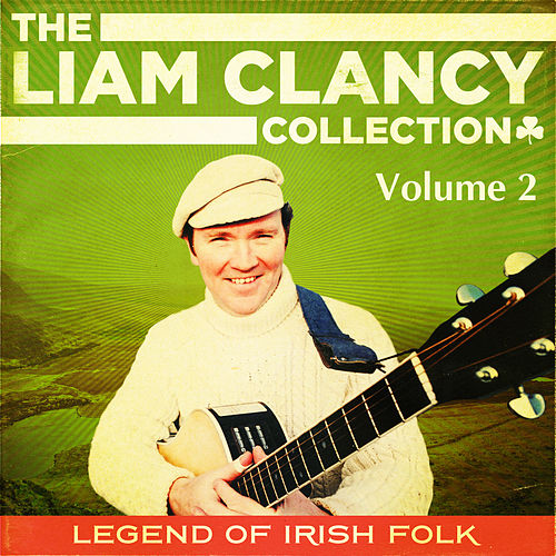 The Liam Clancy Collection, Vol. 2 (Extended Digital Remastered Edition) by Liam Clancy