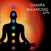 Chakra Balancing 2014 - Chakra Meditation Music, Sound Healing Therapy for Relaxation & Inner Balance by Chakra Balancing Sound System