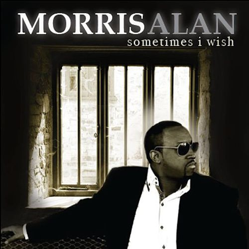 Sometimes I Wish by Morris Alan