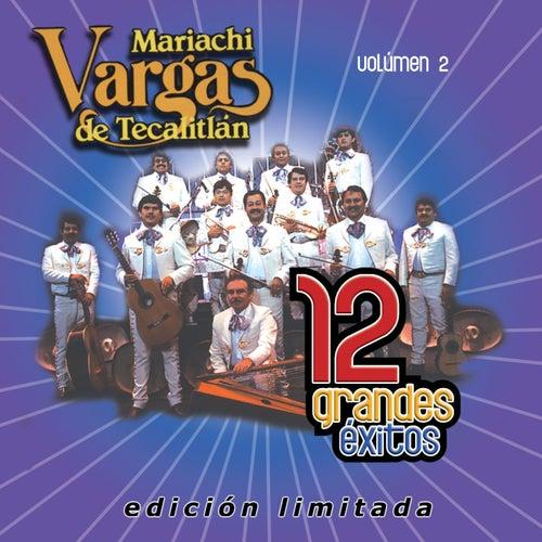 12 Grandes exitos Vol. 2 by Mariachi Vargas de Tecalitlan