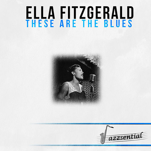 Essential (These Are the Blues) by Ella Fitzgerald