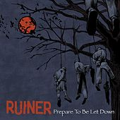 Prepare To Be Let Down by Ruiner