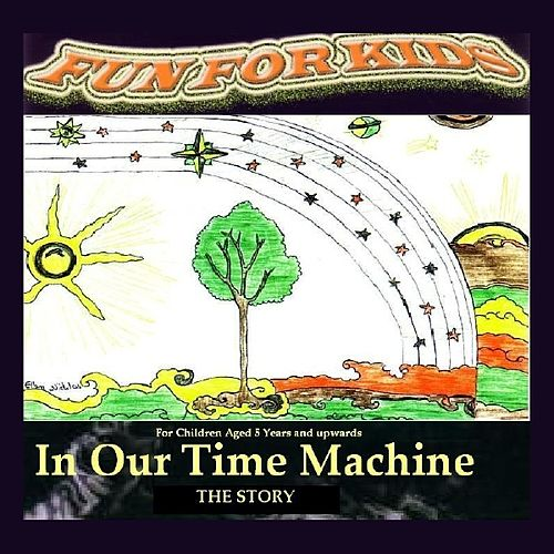In Our Time Machine (The Story) by Fun For Kids
