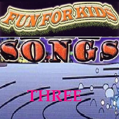 Songs Three by Fun For Kids