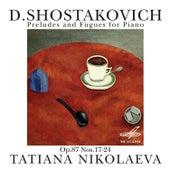 Shostakovich: Preludes and Fugues for Piano, Op. 87, Nos. 17-24 by Tatiana Nikolaeva