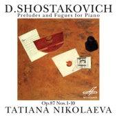 Shostakovich: Preludes and Fugues for Piano, Op. 87, Nos. 1-10 by Tatiana Nikolaeva