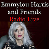 Emmylou Harris And Friends Radio Live by Emmylou Harris