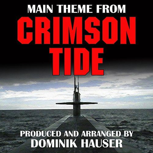 Crimson Tide-Main Theme (From the Score to 'Crimson Tide') by Dominik Hauser