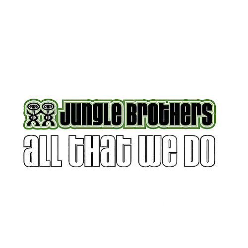 All That We Do by Jungle Brothers