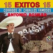 15 Exitos Corridos - Antonio Aguilar by Antonio Aguilar