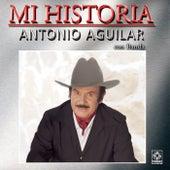 Mi Historia - Antonio Aguilar by Antonio Aguilar