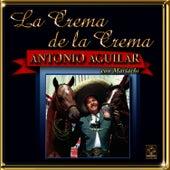 La Crema De La Crema - Antonio Aguilar by Antonio Aguilar