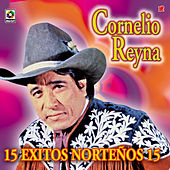 Cornelio Reyna - 15 Exitos Norteños by Cornelio Reyna