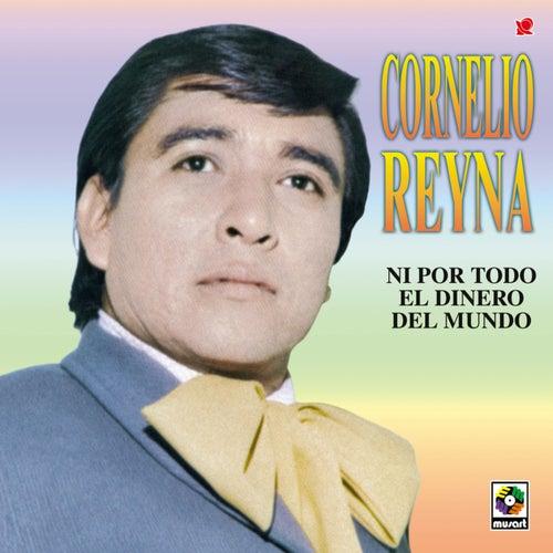Ni Por Todo El Dinero Del Mundo by Cornelio Reyna