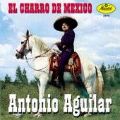 El Charro De Mexico-Antonio Aguilar by Antonio Aguilar