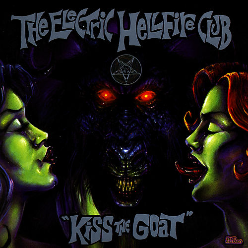 Kiss The Goat - 2005 Deluxe Edition by Electric Hellfire Club