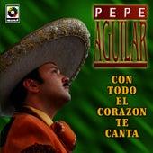Con Todo El Corazon Te Canto by Pepe Aguilar