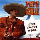 Amor Con Amor Se Paga by Pepe Aguilar