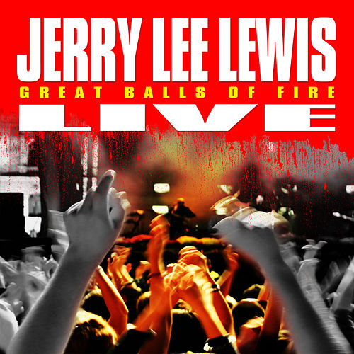 Great Balls of Fire - Live! by Jerry Lee Lewis