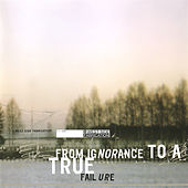 From Ignorance To a True Failure by Various Artists