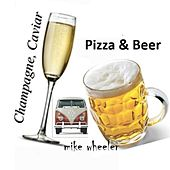 Champagne, Caviar Pizza & Beer by Mike Wheeler