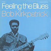 Feeling the Blues by Bob Kirkpatrick