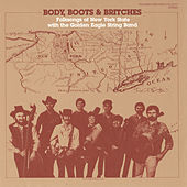 Body, Boots and Britches: Folk Songs of New York State by The Golden Eagle String Band