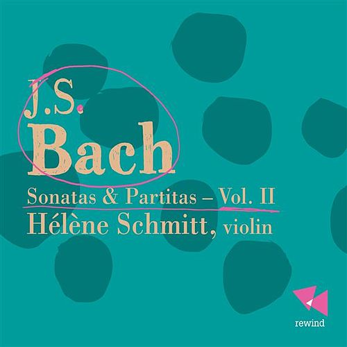 J.S. Bach: Sonatas & Partitas for Solo Violin, Vol. 2 by Helene Schmitt