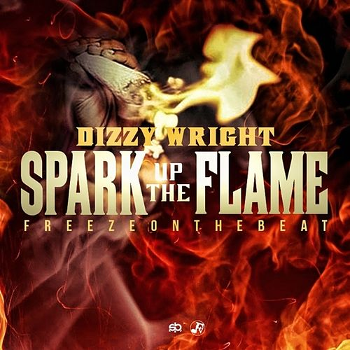 Spark Up The Flame - Single by Dizzy Wright
