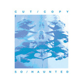 So Haunted by Cut Copy