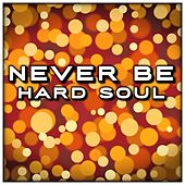 Never Be by Hardsoul