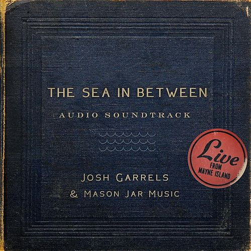 The Sea in Between (Soundtrack) by Josh Garrels