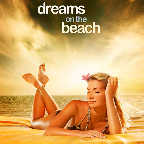 Dreams on the Beach - Journey to the World's Beaches in Your Mind's Eye: Songs for Sleep, Relaxation, Yoga, Meditation. And More! by Massage Tribe