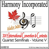 Harmony, Incorporated: 2013 International Convention & Contests (Quartet Semi-Finals), Vol. 5 by Various Artists