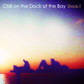 Chill on the Dock of the Bay - Dock.1 by Various Artists