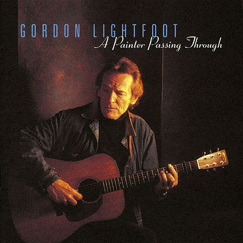 A Painter Passing Through by Gordon Lightfoot