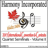 Harmony, Incorporated: 2013 International Convention & Contests (Quartet Semi-Finals), Vol. 2 by Various Artists