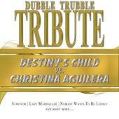 A Tribute To - Destiny's Child vs. Christina Aguilera by Dubble Trubble