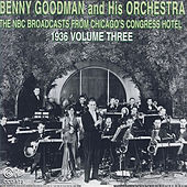 The NBC Broadcast from Chicago's Congress Hotel, 1936, Vol. 3 by Benny Goodman